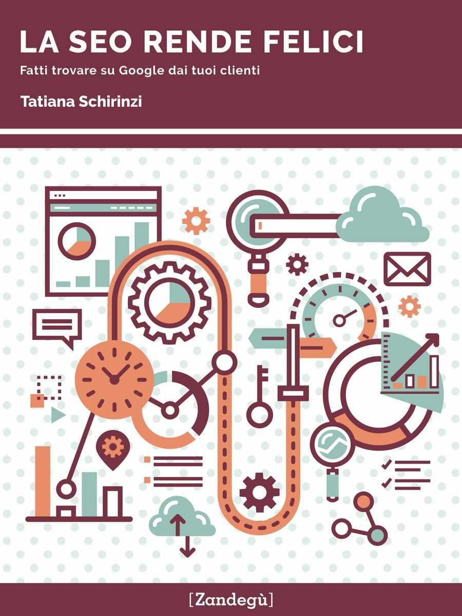 Copertina ebook La SEO rende felici di Tatiana Schirinzi edito da Zandegu